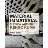 Material Immaterial : The New Work of Kengo Kuma by Bognar, Botond, 9781568987798