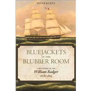 Bluejackets in the Blubber Room : A Biography of the William Badger, 1828-1865 by Kurtz, Peter; Kurtz, Peter, 9780817317799