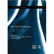 New Racial Landscapes: Contemporary Britain and the Neoliberal Conjuncture by James; Malcolm, 9781138217799