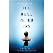 The Real Peter Pan J. M. Barrie and the Boy Who Inspired Him by Dudgeon, Piers, 9781250087799