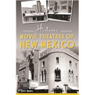 Historic Movie Theatres of New Mexico by Berg, Jeff, 9781467137799