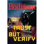 Trust but Verify by Bodman, Karna Small, 9781621577799