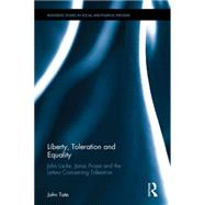 Liberty, Toleration and Equality: John Locke, Jonas Proast and the Letters Concerning Toleration by Tate; John, 9781138647800