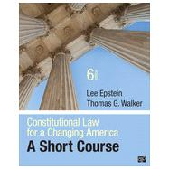 Constitutional Law for a Changing America: A Short Course by Epstein, Lee; Walker, Thomas G., 9781483307800
