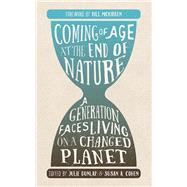 Coming of Age at the End of Nature A Generation Faces Living on a Changed Planet by Dunlap, Julie; Cohen, Susan A., 9781595347800