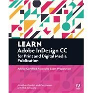Learn Adobe InDesign CC for Print and Digital Media Publication Adobe Certified Associate Exam Preparation by Gordon, Jonathan; Schwartz, Rob; Jansen, Cari, 9780134397801
