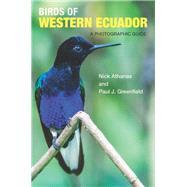 Birds of Western Ecuador by Athanas, Nick; Greenfield, Paul J.; Campbell, Iain (CON); Daza, Pablo Cervantes (CON); Spencer, Andrew (CON), 9780691157801