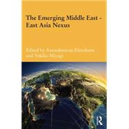 The Emerging Middle East-East Asia Nexus by Ehteshami; Anoushiravan, 9781138017801