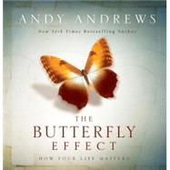 The Butterfly Effect: How Your Life Matters by Andrews, Andy, 9781404187801