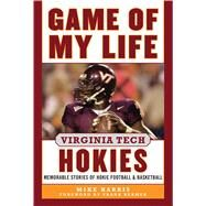 Game of My Life Virginia Tech Hokies: Memorable Stories of Hokie Football and Basketball by Harris, Mike; Beamer, Frank, 9781613217801