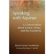 Speaking With Aquinas by Turnbloom, David Farina; Morrill, Bruce T., 9780814687802