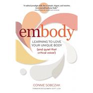 embody Learning to Love Your Unique Body (and quiet that critical voice!) by Sobczak, Connie; Scott, Elizabeth, 9780936077802