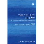 The Calling of Law: The Pivotal Role of Vocational Legal Education by Westwood,Fiona;Westwood,Fiona, 9781138247802