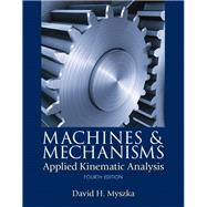 Machines & Mechanisms Applied Kinematic Analysis by Myszka, David H., 9780132157803