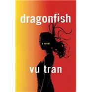 Dragonfish by Tran, Vu, 9780393077803