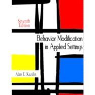 Behavior Modification in Applied Settings by Kazdin, Alan E., 9781577667803