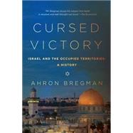 Cursed Victory: A History of Israel and the Occupied Territories 1967 to the Present by Bregman, Ahron, 9781605987804
