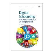 Digital Scholarship: A Practical Guide for Working Scholars by Bogen, Paul Logasa, II, 9781843347804