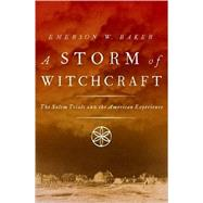 A Storm of Witchcraft The Salem Trials and the American Experience by Baker, Emerson W., 9780190627805