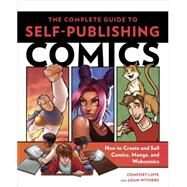 The Complete Guide to Self-Publishing Comics by Love, Comfort; Withers, Adam, 9780804137805