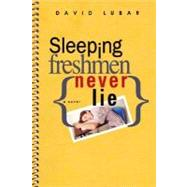 Sleeping Freshmen Never Lie by Lubar, David, 9780142407806