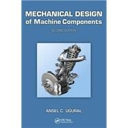 Mechanical Design of Machine Components, Second Edition by Ugural; Ansel C., 9781439887806