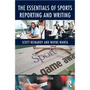 The Essentials of Sports Reporting and Writing by Reinardy; Scott, 9780415737807