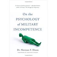 On the Psychology of Military Incompetence by Dixon, Norman F., 9780465097807