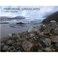 Primordial Landscapes: Iceland Revealed by Pitcairn, Feodor; Gundmundsson, Ari Trausti; Perloff, Stephen, 9781576877807