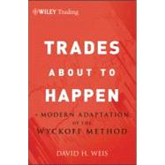 Trades about to Happen : A Modern Adaptation of the Wyckoff Method by Weis, David H.; Elder, Alexander, 9780470487808