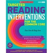 Targeted Reading Interventions for the Common Core: Grades 4?8 Classroom-Tested Lessons That Help Struggling Students Meet the Rigors of the Standards by Sisson, Diana; Sisson, Betsy, 9780545657808