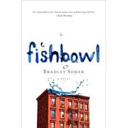 Fishbowl A Novel by Somer, Bradley, 9781250057808