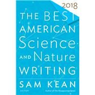 The Best American Science and Nature Writing 2018 by Kean, Sam; Folger, Tim, 9781328987808