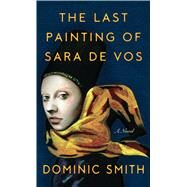 The Last Painting of Sara De Vos by Smith, Dominic, 9781432837808