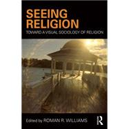 Seeing Religion: Toward a Visual Sociology of Religion by Williams; Roman R., 9781138897809