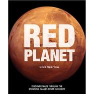 Red Planet A Fresh Look at Extraordinary Mars by Sparrow, Giles, 9781454917809