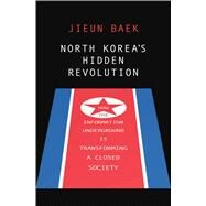 North Korea's Hidden Revolution by Baek, Jieun, 9780300217810