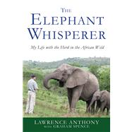 The Elephant Whisperer: My Life With the Herd in the African Wild by Anthony; Spence, 9781250007810