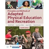 Principles and Methods of Adapted Physical Education  &  Recreation by Roth, Kristi; Zittel, Laurie; Pyfer, Jean; Auxter, David, 9781284077810