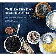 The Everyday Rice Cooker: Soups, Sides, Grains, Mains, and More by Phillips, Diane; Causey, Jennifer, 9781452127811