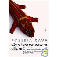Como tratar con personas dificiles/ Dealing with Difficult People by Cava, Roberta, 9788449317811