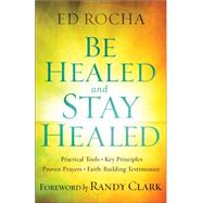 Be Healed and Stay Healed by Rocha, Ed; Clark, Randy, 9780800797812