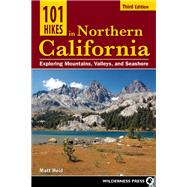 101 Hikes in Northern California Exploring Mountains, Valley, and Seashore by Heid, Matt, 9780899977812