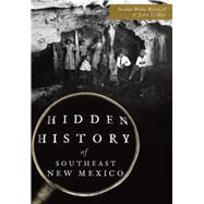 Hidden History of Southeast New Mexico by Birchell, Donna Blake; Lemay, John, 9781467137812