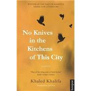 No Knives in the Kitchens of This City A Novel by Khalifa, Khaled; Price, Leri, 9789774167812