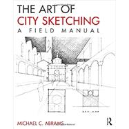 The Art of City Sketching: A Field Manual by Abrams; Michael, 9780415817813