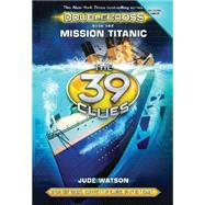 The 39 Clues: Doublecross Book 1: Mission Titanic by Watson, Jude, 9780545747813