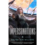 Impersonations A Story of the Praxis by Williams, Walter Jon, 9780765387813