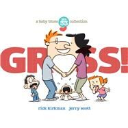 Gross! A Baby Blues Collection by Kirkman, Rick; Scott, Jerry, 9781449477813