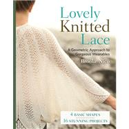 Lovely Knitted Lace A Geometric Approach to Gorgeous Wearables by Nico, Brooke, 9781454707813